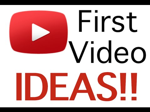 First youtube video ideas