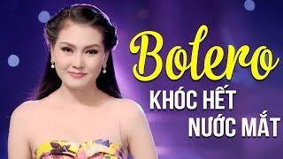 Bolero Chọn Lọc NGHE NUỐT LỆ VÀO TIM | Lk Nhạc Vàng Bolero Buồn Hay Tê Tái