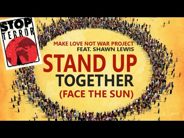 Make Love Not War Ft. Shawn Lewis - Stand Up Together (Face The Sun) (ADROID REMIX) STOP TERROR