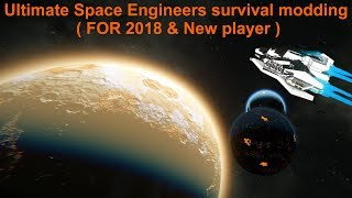 Ultimate Space Engineers survival modding ( FOR 2018 & New player )