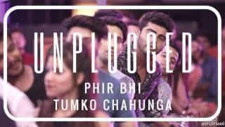 download lagu Pal Bhar - Unglugged Phir Bhi Tumko Chahunga Reprise gratis