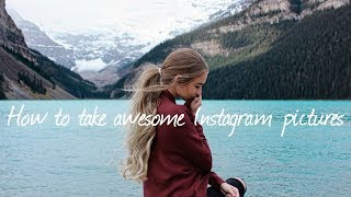 HOW TO TAKE AWESOME INSTAGRAM PICTURES + CREATE A FEED