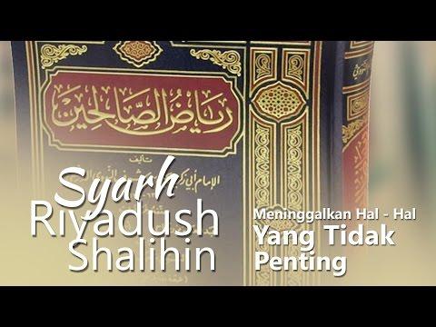 Kitab Riyadhus Shalihin : Meninggalkan Hal-hal Yang Tidak Penting - Ustadz Aris Munandar