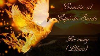 Canción al Espíritu Santo, Far away, Libera, subtitulado