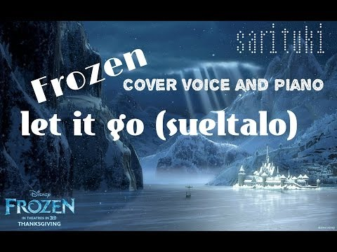Frozen let it go (sueltalo) cover voice and piano