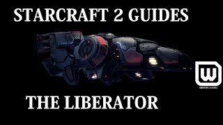 Starcraft 2: Beginner Guides - Liberator Unit Guide (When + How to use/How to counter)