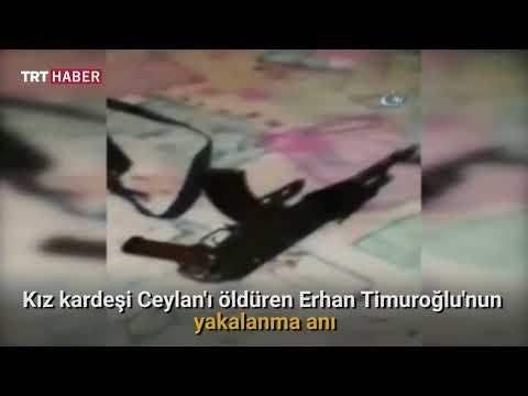 Kız kardeşi Ceylan'ı öldüren Erhan Timuroğlu, 260 gün sonra yakalandı.