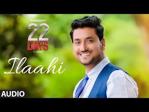 Ilaahi Full Audio | 22 Days | Rahul Dev, Shiivam Tiwari, Sophia Singh |Palak Muchchal|Arun Dev Yadav