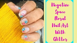 Negative Space Floral Nail Art with Glitter l Negative Space Nail Art l Floral Nail Art