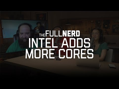 Intel adds more cores | The Full Nerd Ep. 30 (2 of 2)