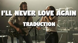 I'll Never Love Again - Lady Gaga [A Star Is Born] (TRADUCTION FRANÇAISE)