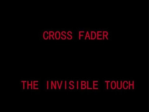 Cross Fader - The invisible touch