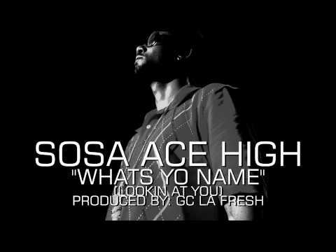 "SOSA ACE HIGH (TREEHOUSE FAMILY) - ""WHATS YO NAME"" (LOOKIN AT YOU) prod by: GC LA FRESH"