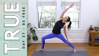TRUE - Day 27 - BE FREE  |  Yoga With Adriene