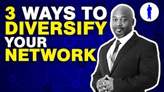 Three Ways To Diversify Your Network
