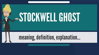 What is STOCKWELL GHOST? What does STOCKWELL GHOST mean? STOCKWELL GHOST meaning & explanation