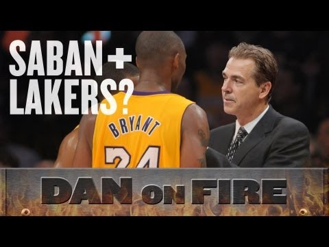 Nick Saban to the Lakers Very Real (Dan on Fire)