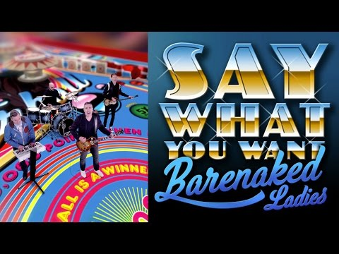 Barenaked Ladies - Say What You Want