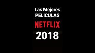 TOP DE LAS MEJORES PELICULAS EN NETFLIX DEL 2018
