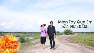 Miền Tây Quê Em - LÂM GIA THÀNH [Official MV]