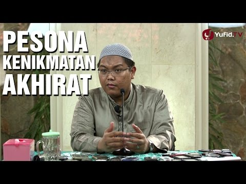 Ceramah Kajian Islam: Pesona Kenikmatan Akhirat - Ustadz Firanda Andirja, M.A