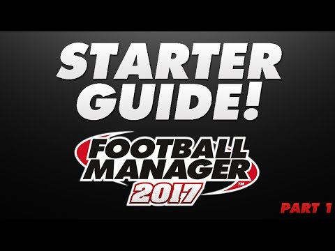 Starter Guide to FM17   Football Manager 2017   Part 1
