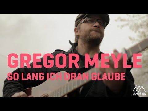 Gregor Meyle - Solang Ich Dran Glaube