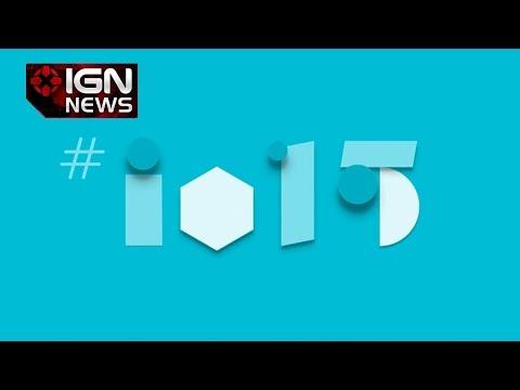 Google I/O 2015 Happening in May - IGN News