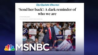 Charlotte Observer Says 'Send Her Back' Chants Are A Dark Reminder | The Last Word | MSNBC