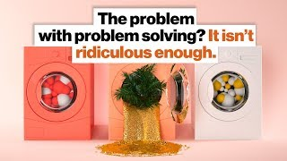 The problem with problem solving? It isn't ridiculous enough. | Dan Seewald