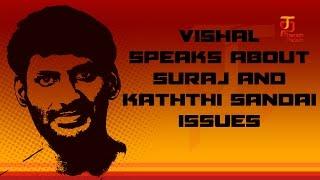 Vishal speaks about Suraj and Kaththi Sandai issues | Vishal Exclusive Interview | Tamannaah