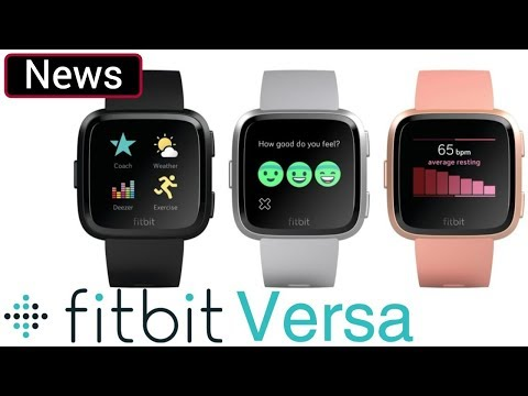 Fitbit Versa, How Does It Compare To The Fitbit Ionic? And Everything Else That Got Announced Today