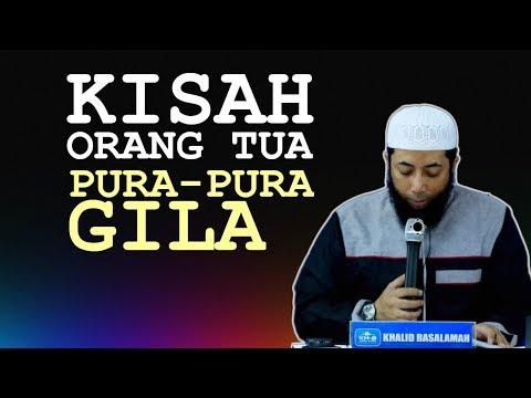 Kisah Orang Tua PURA PURA GILA | Ustadz Khalid Basalamah