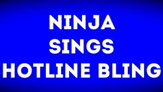 Ninja sing Hotline bling by Drake-
