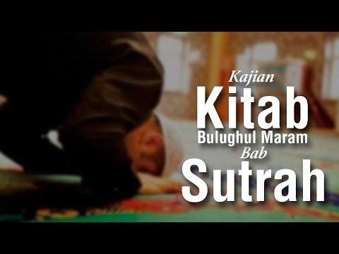 Kajian Kitab Bulughul Maram, Bab Sutrah - Ustadz Ahmad Zainuddin Al Banjary