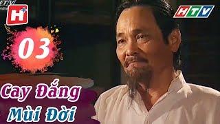 Cay Đắng Mùi Đời - Tập 03 | HTV Phim Tình Cảm Việt Nam Hay Nhất 2018