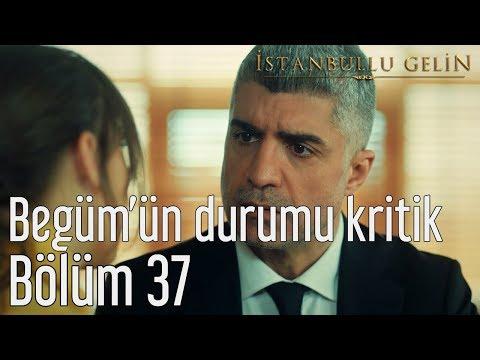 İstanbullu Gelin 37. Bölüm - Begüm'ün Durumu Kritik