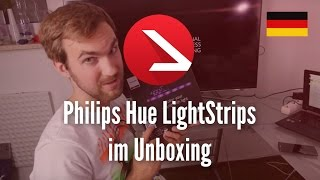 Philips Hue LightStrips im Unboxing [4k UHD]