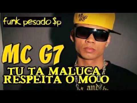 MC G7 - Tu Tá Maluca, Respeita o Moço (PUTARIA DJ R15) (LANÇAMENTO 2013)
