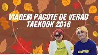 VIAGEM VERÃO TAEKOOK 2018