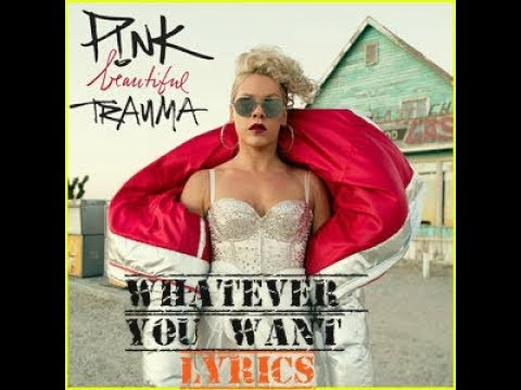 PINK - Whatever you want Lyrics