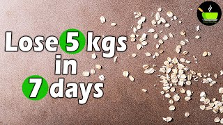 Lose 5 Kgs in 7 Days | Easy Diet Plan To Lose Weight Fast | Indian Diet Plan | Oats Recipes