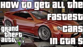 GTA 5: FASTEST CARS EVER - How to get The Best Cars - Grand Theft Auto 5