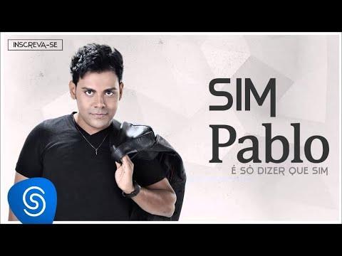 Pablo - Sim (É Só Dizer Que Sim) [Áudio Oficial]