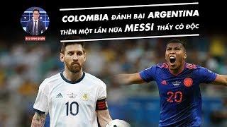 COLOMBIA ĐÁNH BẠI ARGENTINA - THÊM MỘT LẦN MESSI THẤY CÔ ĐỘC