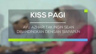 Ayu Azhari Tak Ingin Sean Dibandingkan Dengan Siapapun - Kiss Pagi