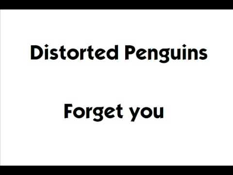 Distorted Penguins - Forget You