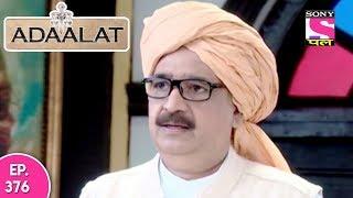 Adaalat - अदालत - Episode 376 - 5th October, 2017