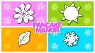 SEASONS SONG ♫ | Learning & Teaching | Kids Songs | Pancake Manor