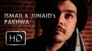 Pakhwa - Ismail and Junaid Official Music Video [HD]